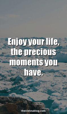 Enjoy your life..