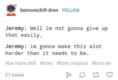 Be more chill tumblr post<<< me to Jeremy. Me to.
