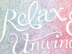 """Dominique Falla - """"Relax & Unwind"""" -- done for Strutten's Square One exhibition. From her blog, """"I drew the type by hand, scanned it, redrew it in Illustrator and then made it from pin and string. Hundreds and hundreds of metres of string!"""" _ www.dominiquefalla.com"""