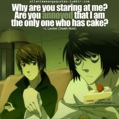 Death Note just wasn't the same after L died. Broke all my feels. And then my…