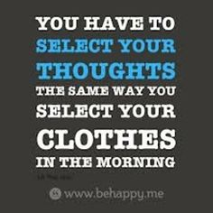 As you select your clothes to wear this day, may you also choose the thoughts which can propel you to the right path and can help you achieve your goals and dreams in life..  May you be filled with positive thoughts and prayers today!