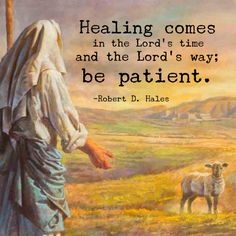 #ldsquotes #elderhales #healing #patience