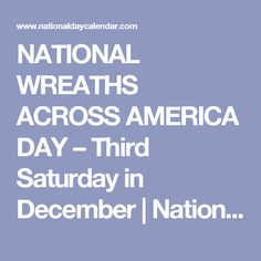 NATIONAL WREATHS ACROSS AMERICA DAY – Third Saturday in December | National Day Calendar