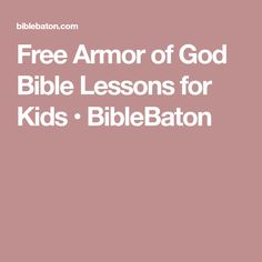 Free Armor of God Bible Lessons for Kids • BibleBaton