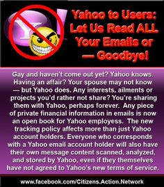 "As of June 1, all Yahoo email users are required to upgrade to the company's newest platform, which allows Yahoo to scan and analyze every email they write or receive. According to Yahoo's help page, all users who make the transition agree to let the company perform ""content scanning and analyzing of your communications content"" to target ads, offer products, and perform ""abuse protection."" Read more: http://www.infowars.com/yahoo-to-users-let-us-read-your-emails-or-goodbye/"
