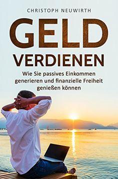 """Passives Einkommen aufbauen und Geld verdienen. Wie das geht, erfahren Sie von Christoph Neuwirth in dem Buch: """"Geld verdienen. Wie Sie passives Einkommen generieren und finanzielle Freiheit genießen können"""". Die Tipps sind für Einsteiger geeignet, um die ersten Schritte zur finanzielle Unabhängigkeit zu machen und so Ihre Träume zu verwirklichen. In 20 kurzen Kapiteln wird Ihnen kompakt in klaren Worten erklärt, wie Sie Ihr Vermögen auf langfristige Sicht ausbauen können, ohne.... Affiliate Marketing, Rap, Money, Nutella, Blog, Investing Money, Piggy Bank, Hard Work, Money Plant"""