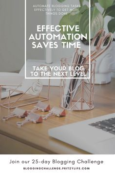 How to use automation effectively to grow your new blog, while saving you enough time to maintain your sanity as a new blogger. 25-day blogging challenge.