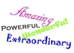 Amazing, Powerful, Wonderful, Extraordinary