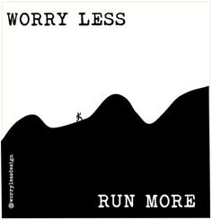 Worry Less Run More. Your fitness is your hands.