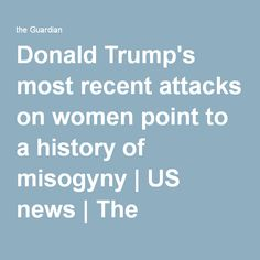 Donald Trump's most recent attacks on women point to a history of misogyny   US news   The Guardian