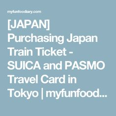 [JAPAN] Purchasing Japan Train Ticket - SUICA and PASMO Travel Card in Tokyo | myfunfoodiary.com