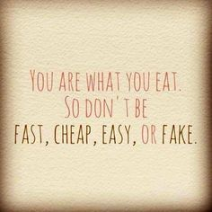 """""""You are what you #eat, so don't be fast, cheap, easy or fake."""""""