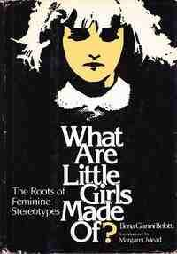 Elena Gianini Belotti - What are little girls made of?: The roots of feminine stereotypes