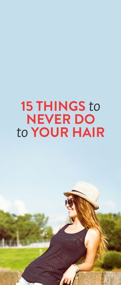 15 Things To Never Do To Your Hair