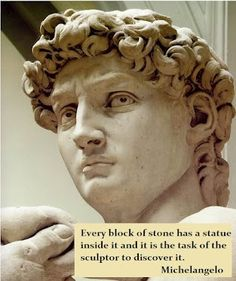 Every block of stone has a statue inside it and it is the task of the sculptor to discover it.  #PictureQuote by Michelangelo