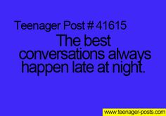 Teenager Post #41615 ~ The best conversations always happen late at night. ☮