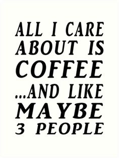 All I care about is coffee . and like maybe three people. Bible Verses Quotes, Words Quotes, Me Quotes, Funny Quotes, Sayings, Totally Me, Lol So True, Funny Stickers, I Care