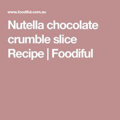 Nutella chocolate crumble slice Recipe | Foodiful