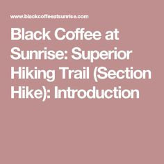 Black Coffee at Sunrise: Superior Hiking Trail (Section Hike): Introduction
