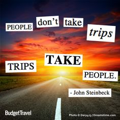 """People don't take trips... trips take people."" - John Steinbeck #budgettravel #travel #quote #road FIND YOUR TRAVEL INSPIRATION AT budgettravel.com"