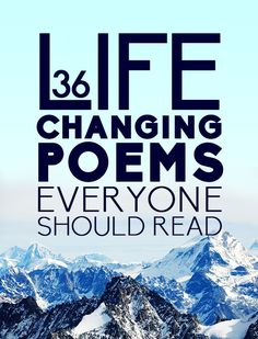 36 Life Changing Poems Everyone Should Read - Great List! This would be an awesome project for a Language arts class-- assign students to find a poem that means something to them, have a poetry reading, and compile them into an anthology with their comments in it. This would be awesome for a teacher to hold on to year after year!