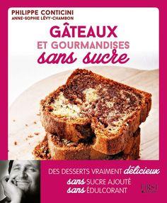 """""""Gâteaux et gourmandises sans sucre"""", par Philippe Conticini et Anne-Sophie Lévy-Chambon, First éditions, 160p., 14,95 euros (parution le 4 juin)."""