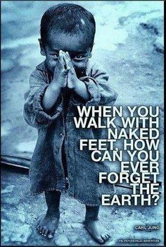 Naked feet on the ground are like ears listening to the earth