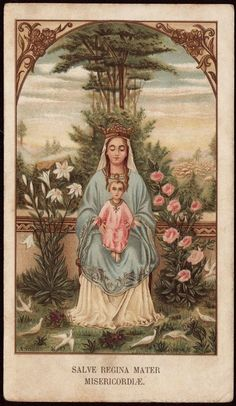 Salve, Regina, Mater Misericordiæ Hail, Holy Queen, Mother of Mercy Blessed Mother Mary, Blessed Virgin Mary, Queen Mother, Catholic Prayers, Catholic Art, Roman Catholic, Religious Icons, Religious Art, Hail Holy Queen