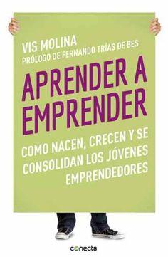 """Aprender a emprender. Cómo nacen, crecen y se consolidan los jovenes emprendedores de Vis Molina. Ed. Conecta. """"En este libro, los fundadores de Tuenti, Softonic, Atrápalo, Monvínic, Rusticae, Starlab, Mykoots o Bluespace, entre otros, narran su experiencia y sus vivencias como emprendedores, y nos explican cuál es el origen de sus iniciativas, el motor de su pasión y cuáles fueron los momentos críticos de sus carreras..."""""""