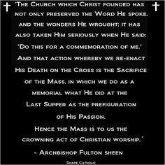 """The Mass is to us the crowning act of Christian worship."" - ArchBishop Fulton Sheen"