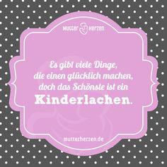 Spruch: Es gibt viele Dinge, die einen glücklich machen, doch das Schönste ist ein Kinderlachen.