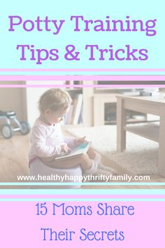 Potty Training Tips and Tricks - 15 Moms Share Their Secrets - Real Advice about how to toilet train your toddler the easy way