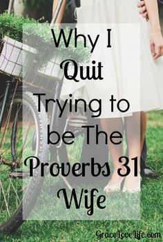 Why I quit trying to be the 'perfect Proverbs 31' wife. Perfection is just out of my reach! I want to be like 'this' instead!