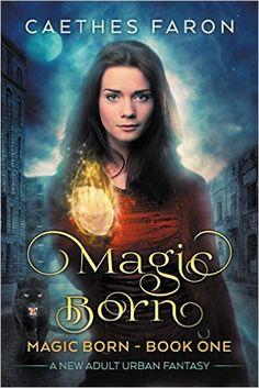 Amazon.com: Magic Born: A New Adult Urban Fantasy (The Elustria Chronicles: Magic Born Book 1) eBook: Caethes Faron: Kindle Store
