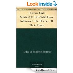 Historic Girls Stories Of Girls Who Have Influenced The History Of Their Times - Kindle edition by Elbridge Streeter Brooks. Literature & Fiction Kindle eBooks @ Amazon.com.