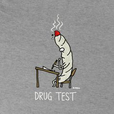 "#DRUG TEST - Recommended for all occasions, including piss tests - Now put down the pipe and pull out your wallet; it's high time you place your order and get 20% off and free shipping! Use the coupon code "" Pinterest20"" - http://johnsontshirts.com/ - #funnymarijuanashirts #marijuanashirts #marijuana #tshirts #humor #funny #maryjane #ganja #stoner #cannabis #sativa #indica"