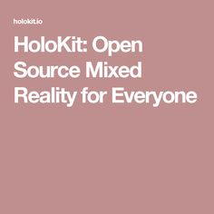 HoloKit: Open Source Mixed Reality for Everyone