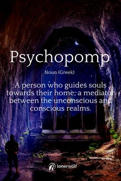 Psychopomp: (Noun/Greek) A person who guides souls; a shaman or spiritual teacher.