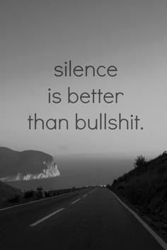 Hard to accept this silence, but then again its better than all the lies.