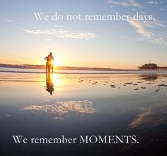 We do not remember days. We remember moments.  Let's make this coming #holiday the moment.