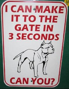 Beware of the dog I can make it to the gate in 3 seconds.. Can you