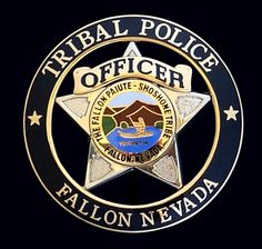 US State of Nevada, Fallon Paiute-Shoshone Tribal Police Department Badge Police Cars, Police Officer, Police Badges, Law Enforcement Badges, Law Enforcement Officer, Us Military Medals, Fallon Nevada, Fallen Officer, Fire Badge