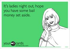 Ladies Night Print a bunch of these and hang around room