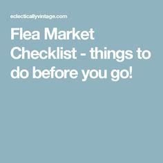 Flea Market Checklist - things to do before you go!