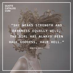 """She wears strength and darkness equally well, the girl has always been half goddess, half hell."" —  Nikita Gill"