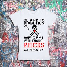 Hey, I found this really awesome Etsy listing at https://www.etsy.com/listing/255859252/diabetes-be-kind-to-diabetics-tshirt