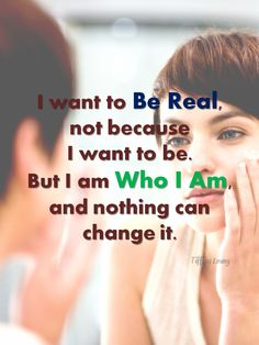 Be Real, this is Who I am - http://corimuscounseling.tumblr.com/post/94695650163/i-vaguely-remembered-the-particular-moment-when-i #inspirational, #quote, #life, #real, #I, #am, #empowerment, #counseling