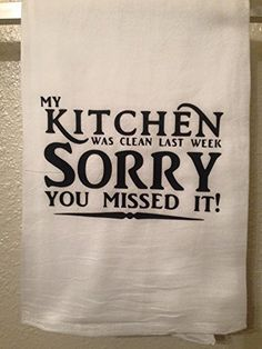 Kitchen Towel – Kitchen Was Clean Yesterday Sorry You Missed It – Funny Home decor Humorous Gift – Kitchen Sayings – Flower Sack Dish Towel Kitchen Quotes, Kitchen Humor, Funny Kitchen, Kitchen Vinyl, Kitchen Counters, Kitchen Reno, Kitchen Craft, Decorating Kitchen, Kitchen Remodeling