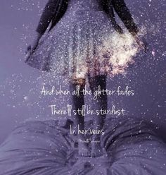love this - I think of it as passing to the afterlife, but it doesn't have to be about an ending at all :) when the glitter fades, she'll have stardust in her veins Words Quotes, Me Quotes, Sayings, Magic Quotes, Faded Quotes, Timing Quotes, Reiki Quotes, Star Quotes, Sunday Quotes