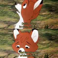 Forever is a long time. And time has a way of changing things.  One of my favorite Disney movies.